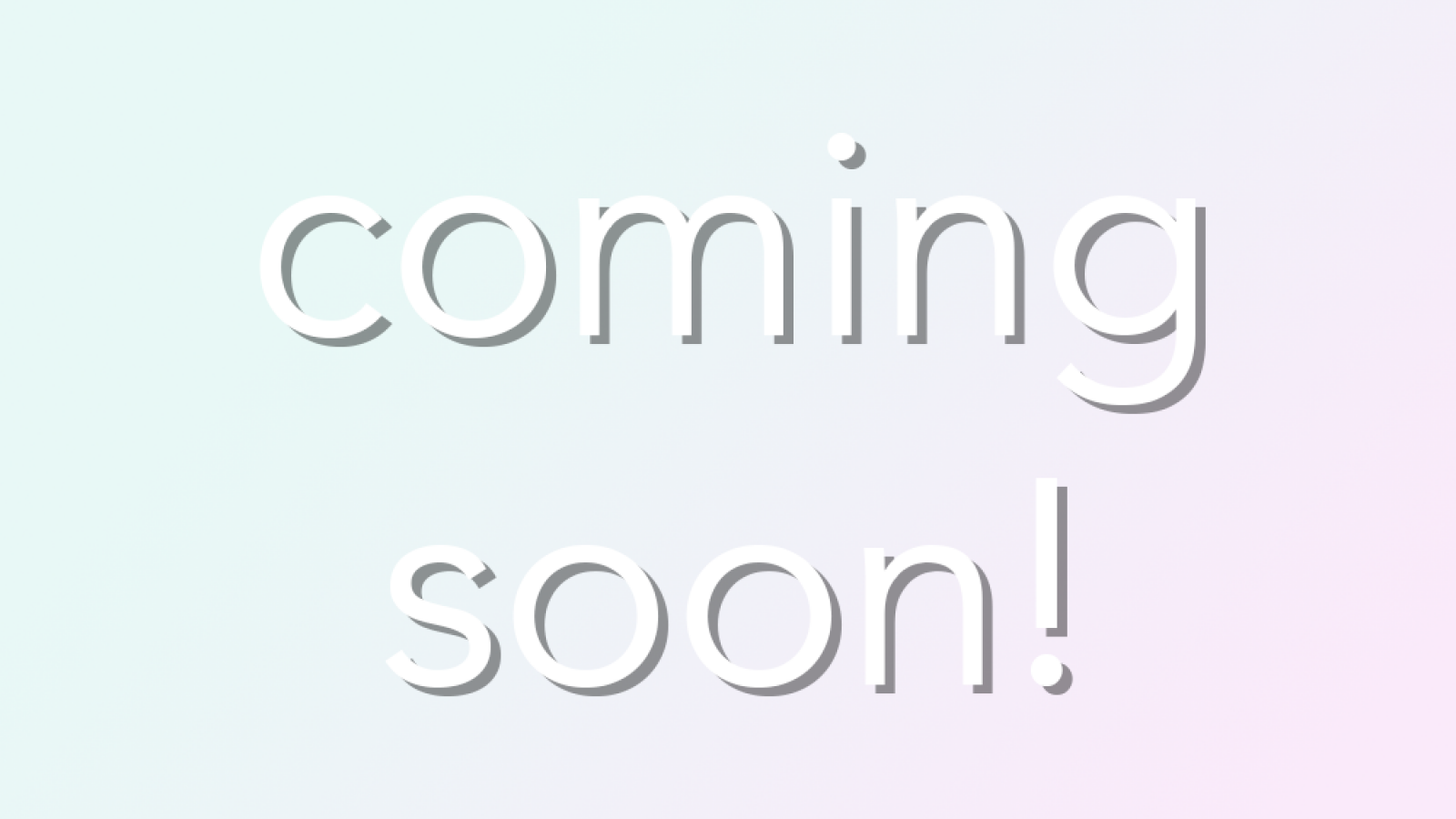 "graphic saying ""coming soon!"""