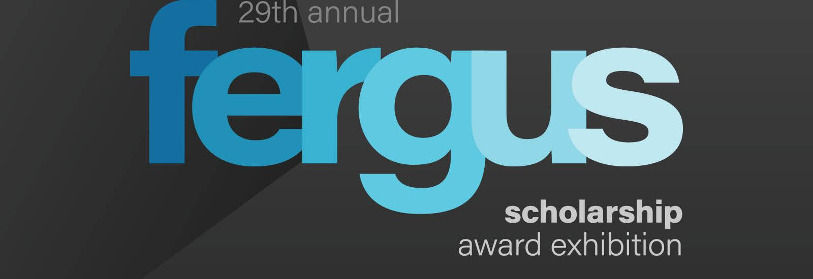 "29th Annual Fergus Scholarship Award Exhibition Logo. ""Fergus"" is an lowercase and each letter is in varying shades of blue. Other pieces of the title surround the word Fergus in white."